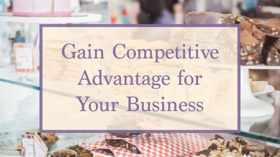 Gain Competitive Advantage for Your Business