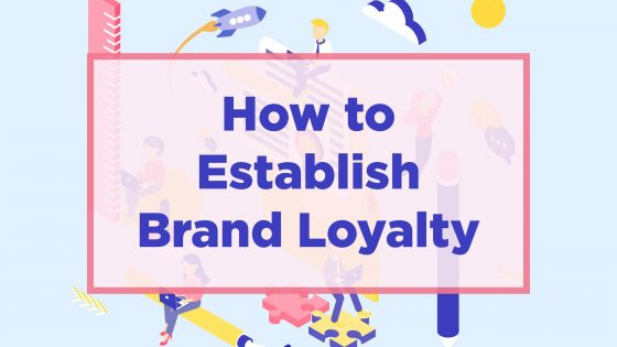 How to Establish Brand Loyalty