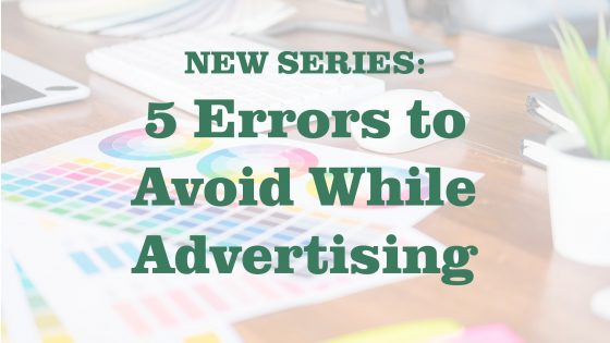 New Series: 5 Errors to Avoid While Advertising