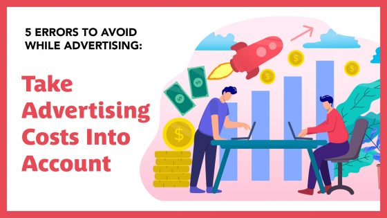 5 Errors: Take Advertising Costs Into Account