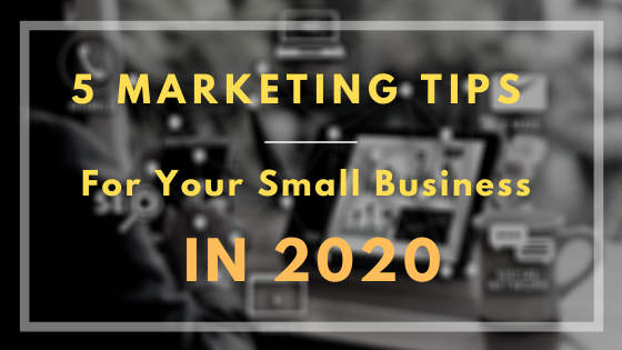 5 Marketing Tips for Your Small Business in 2020