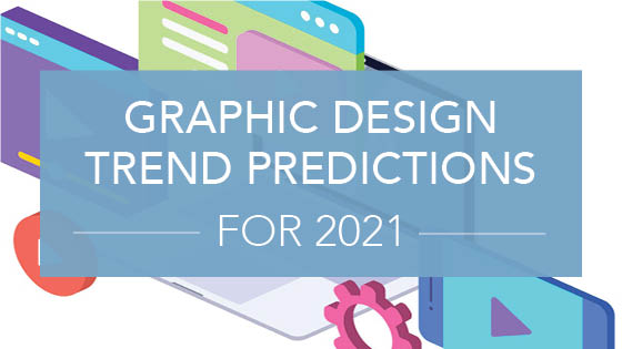 Graphic Design Trend Predictions for 2021