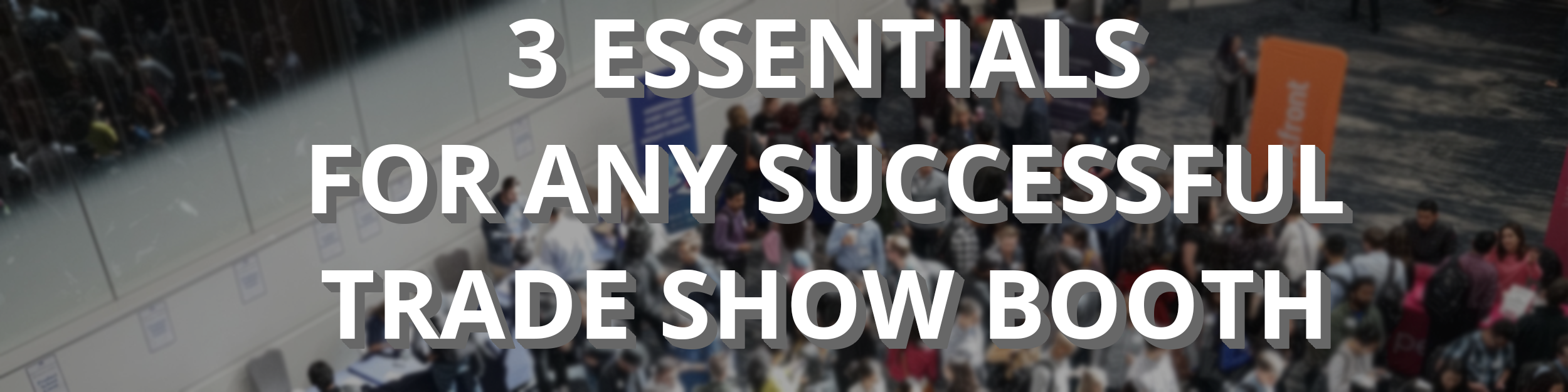 3 Essentials for Any Successful Trade Show Booth